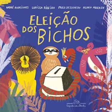 A Eleição Dos Bichos - Rodrigues, André - 9788574068398