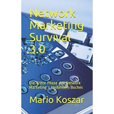 Network Marketing Survival 3.0: Die Dritte Phase Des Network Marketing´s Heißestem Buches