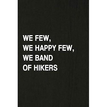 We Few, We Happy Few, We Band of Hikers: Hiking Log Book, Complete Notebook Record of Your Hikes. Ideal for Walkers, Hikers and Those Who Love Hiking