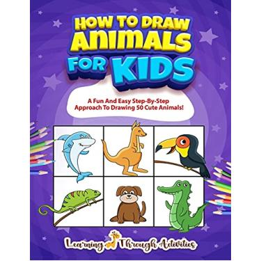 Imagem de How To Draw Animals For Kids: A Fun And Easy Step-By-Step Approach To Drawing 50 Cute Animals!