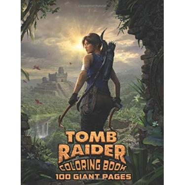 Tomb Raider: For Any Fan of Tomb Raider with 100 GIANT PAGES and EXCLUSIVE ILLUSTRATIONS!