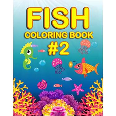 Fish Coloring Book #2: Fish coloring book for girls and boys, fish coloring, sea stars, seahorses, turtles ... etc., ocean coloring book age 4-8, size 8.5 x 11 (coloring book for children).