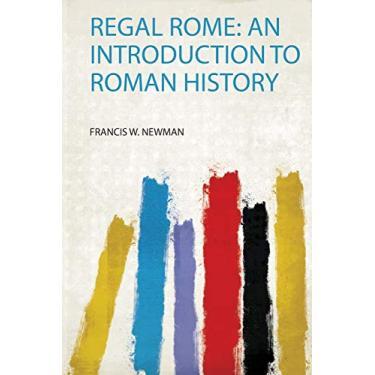 Regal Rome: an Introduction to Roman History