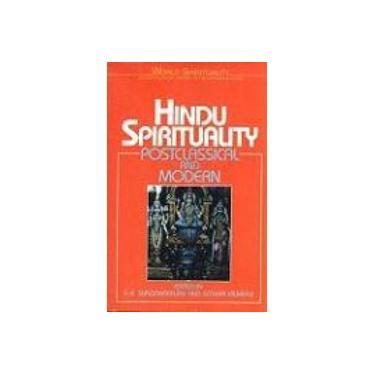 Hindu Spirituality II: Postclassical and Modern: Vol 7: An Encyclopedia History of the Religious Quest (World spirituality series)