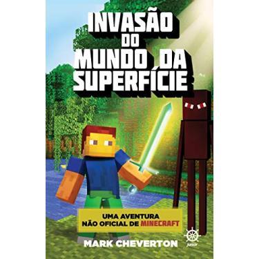 Invasão do Mundo da Superfície - Uma Aventura Não-Oficial de Minecraft - Cheverton, Mark - 9788501103604