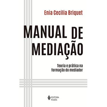 Manual de Mediação. Teoria e Prática na Formação do Mediador - Enia Cecilia Briquet - 9788532651815