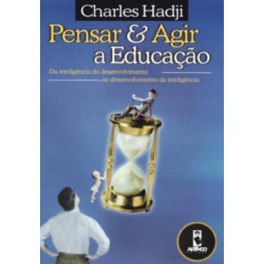 Pensar e Agir a Educação - Charles Hadji - 9788573077735