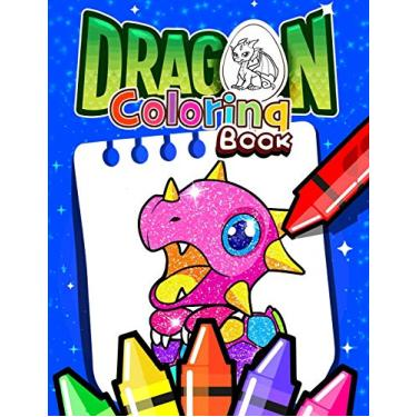 Dragon Coloring Book: Dragon coloring book for kids ages 4-8: Fun Activity Book for Kids Ages 3-8 with Over 60 Illustrations of Cute Dragons & Magical Castles & More!