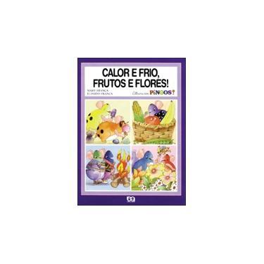 Calor e Frio, Frutos e Flores! Col. Álbuns dos Pingos - Franca, Mary - 9788508043583