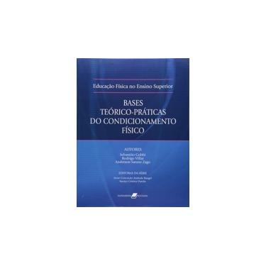 Educação Física no Ensino Superior - Base Teórico - Práticas do Condicionamento Físico - Gobbi, Sebastião; Villar, Rodrigo; Zago, Anderson Saranz - 9788527709842
