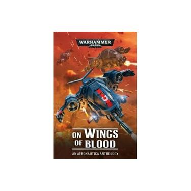 On Wings of Blood: An Aeronautica Anthology (Warhammer 40,000)