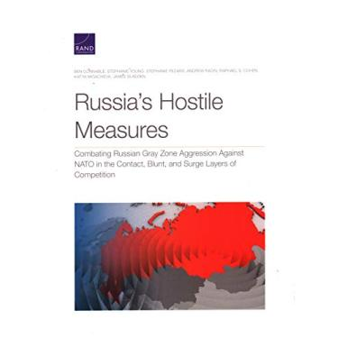 Russia's Hostile Measures: Combating Russian Gray Zone Aggression Against NATO in the Contact, Blunt, and Surge Layers of Competition
