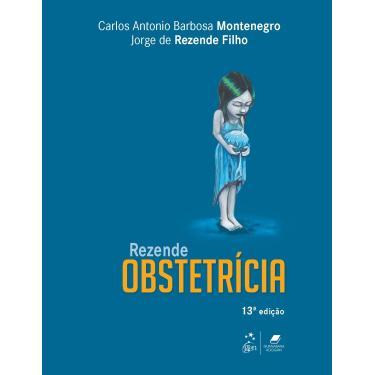 Rezende - Obstetrícia - 13ª Ed. 2016 - Rezende, Jorge De;montenegro, Carlos A. Barbosa; - 9788527730501