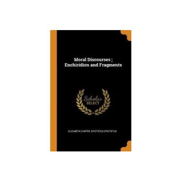 Moral Discourses; Enchiridion and Fragments