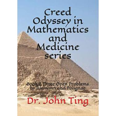 Creed Odyssey in Mathematics and Medicine series: Book 2 Three Open Problems by Riemann and Polignac