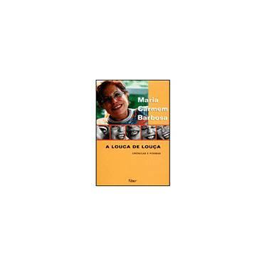 A Louca de Louça - Crônicas e Poemas - Carmen Barbosa, Maria - 9788532518927