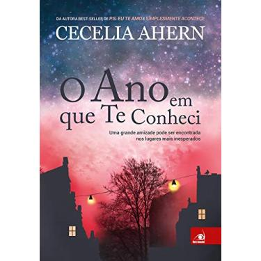O Ano Em Que Te Conheci - Ahern, Cecelia - 9788581638324