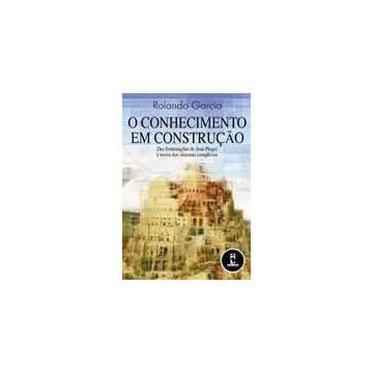 O Conhecimento em Construção - García, Rolando - 9788573079227