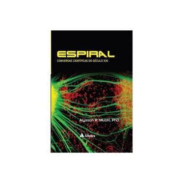 Espiral - Conversas Científicas do Século XXI - Muotri, Alysson Renato - 9788538807667
