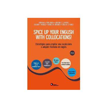 Spice Up Your English With Collocations! - Friori-souza, Adriana G.; Maciel, Adriana C. S. - 9788578441876