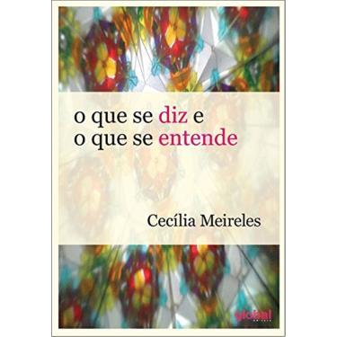O que Se Diz e o que Se Entende - Cecília Meireles - 9788526022164