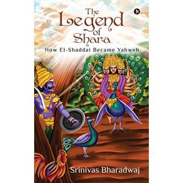 The Legend of Shara: How El-Shaddai Became Yahweh
