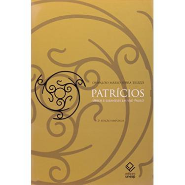 Patrícios - Sírios e Libaneses em São Paulo - Truzzi, Oswaldo Mario Serra - 9788571398818