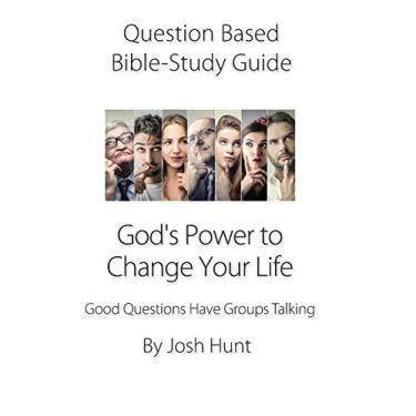 Question-based Bible Study Guide -- God's Power to Change Your Life: Good Questions Have Groups Talking: 124