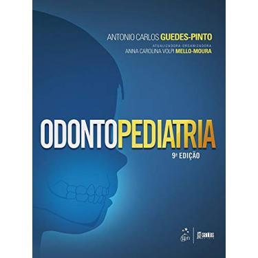 Odonto Pediatria - 9ª Ed. 2016 - Pinto, Antonio Carlos Guedes - 9788527728669