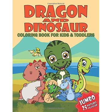 Jumbo Dragon And Dinosaur Coloring Book: Funny Coloring Book With 25 Unique Illustrations Dinosaur Pages To Color For Kids & Preschoolers Ages 4-8, Great Gift Perfect For Little Boys & Girls