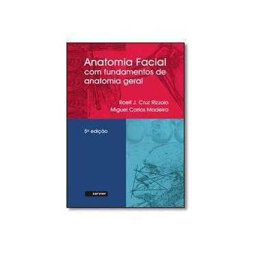 ANATOMIA FACIAL - COM FUNDAMENTOS DE ANATOMIA GERAL - Rizzolo, Roelf J. Cruz / Madeira, Miguel Carlos - 9788573782479