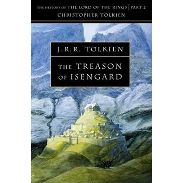 The Treason Of Isengard: The History Of The Lord Of The Rings, Part 2 (The History Of Middle-Earth, Vol. 7) - Christopher Tolkien - 9780261102200