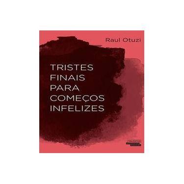 Tristes Finais Para Começos Infelizes - Raul Otuzi - 9788542804287