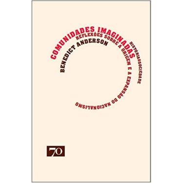 Comunidades Imaginadas - Reflexões Sobre A Origem e A Expansão do Nacionalismo - Anderson, Benedict - 9789724417189