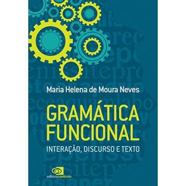 Gramática Funcional. Interação, Discurso e Texto - Maria Helena De Moura Neves - 9788552000747