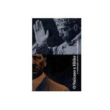 O Vaticano e Hitler - A Condenação Secreta - Godman, Peter - 9788533623347