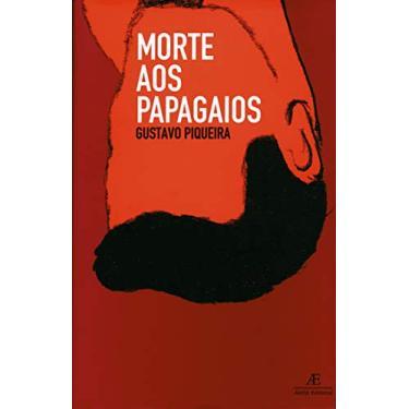 Morte aos Papagaios - Piqueira, Gustavo - 9788574802657