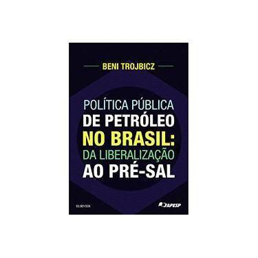Política Pública de Petróleo no Brasil. Da Liberalização ao Pré - Sal - Beni Trojbicz - 9788535284836