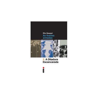 A Ditadura Escancarada - Col. Ditadura - Vol. 2 - 2ª Ed. 2014 - Gaspari, Elio; Gaspari, Elio - 9788580574081