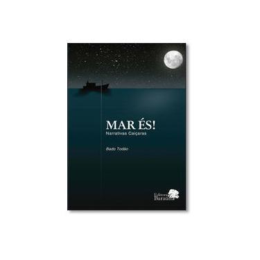 Mar És! - Narrativas Caiçaras - Bado Todão - 9788543702872