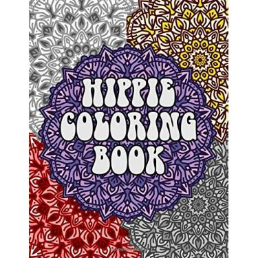 Hippie Coloring Book: Coloring Pages for Adults Featuring Peace Signs, Tie Dye, Rabbits, and Fun Slogans from the Sixties, Great Gift Idea for Your Favorite Hippie