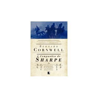 A Companhia de Sharpe - As Aventuras de Um Soldado Nas Guerras Napoleônicas - Vol. 13 - Cornwell, Bernard - 9788501403094