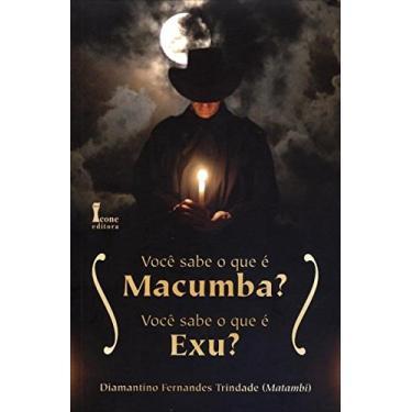 Você Sabe o Que É Macumba? Você Sabe o Que É Exu? - Trindade, Diamantino Fernandes - 9788527412285