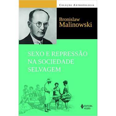 Sexo e Repressão na Sociedade Selvagem - Bronislaw Malinowski - 9788532645760