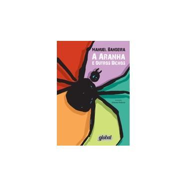 A Aranha e Outros Bichos - 2ª Ed. 2013 - Nova Ortografia - Bandeira, Manuel - 9788526017757