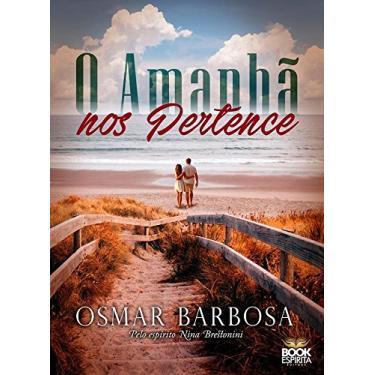 Amanhã nos Pertence, O - Osmar Barbosa - 9788592620035