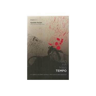Não Há Mais Tempo - 2ª Ed. 2008 - Paviani, Agnaldo - 9788562059001