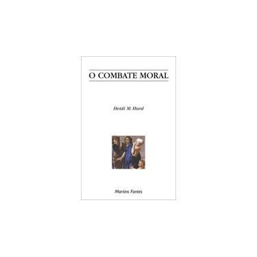 O Combate Moral - Hurd, Heidi M. - 9788533616790