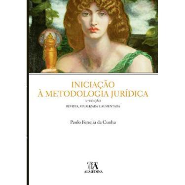 Iniciação à Metodologia Jurídica - Paulo Ferreira Da Cunha - 9789724056470