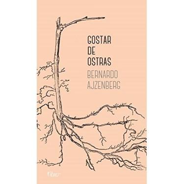 Gostar De Ostras - Ajzenberg, Bernardo - 9788532530776